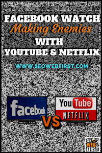 Facebook Watch Making Enemies with YouTube & Netflix