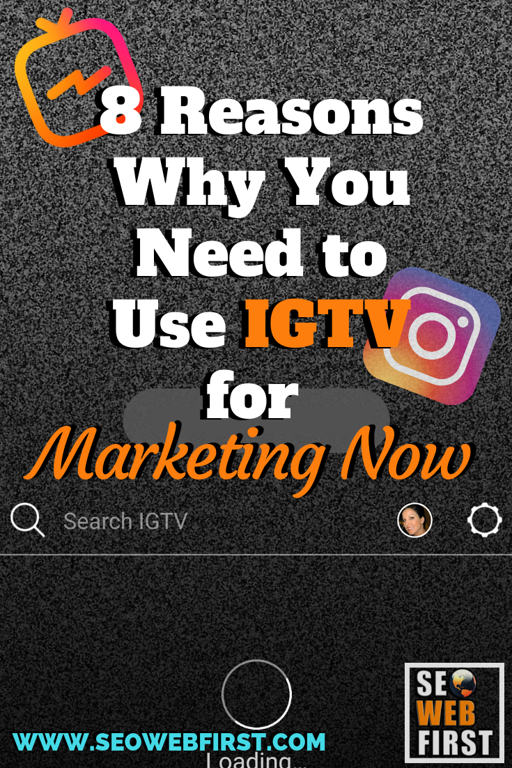 8 Reasons Need to Use IGTV for Marketing Now